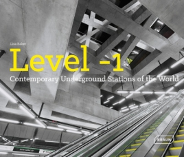 Level -1: Contemporary Underground Stations of the World