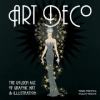Art Deco. The Golden Age of Graphic Art & Illustration